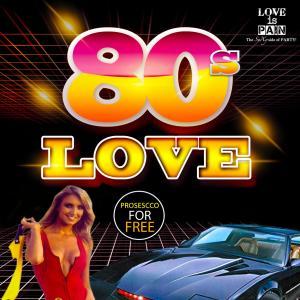 80s PARTY - Love, SEX &